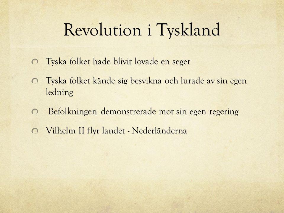 Revolution i Tyskland Tyska folket hade blivit lovade en seger Tyska folket kände sig besvikna och lurade av sin egen ledning Befolkningen demonstrerade mot sin egen regering Vilhelm II flyr landet - Nederländerna
