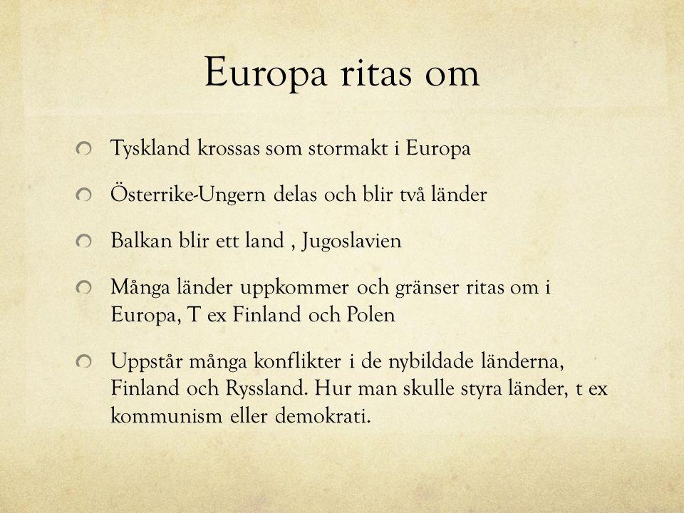 Europa ritas om Tyskland krossas som stormakt i Europa Österrike-Ungern delas och blir två länder Balkan blir ett land, Jugoslavien Många länder uppkommer och gränser ritas om i Europa, T ex Finland och Polen Uppstår många konflikter i de nybildade länderna, Finland och Ryssland.