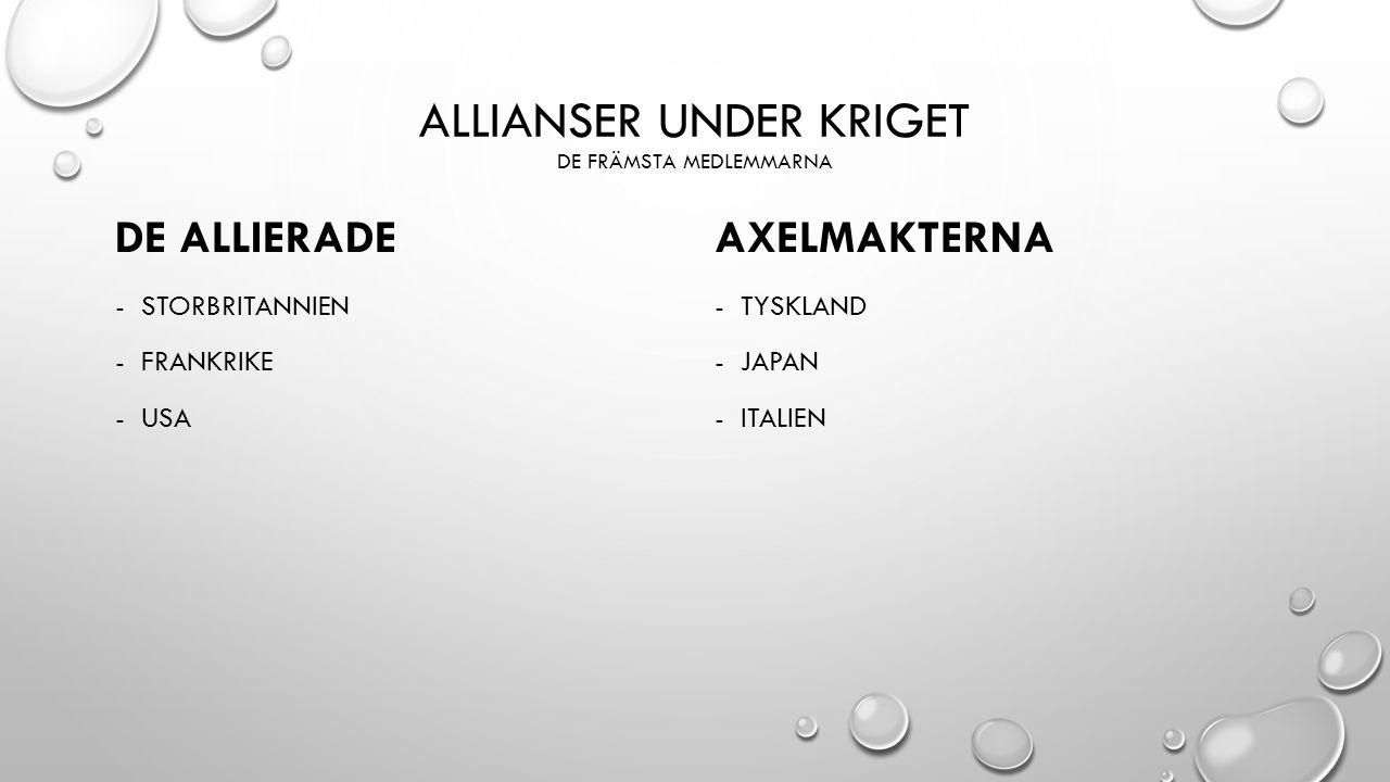 ALLIANSER UNDER KRIGET DE FRÄMSTA MEDLEMMARNA DE ALLIERADE -STORBRITANNIEN -FRANKRIKE -USA AXELMAKTERNA -TYSKLAND -JAPAN -ITALIEN