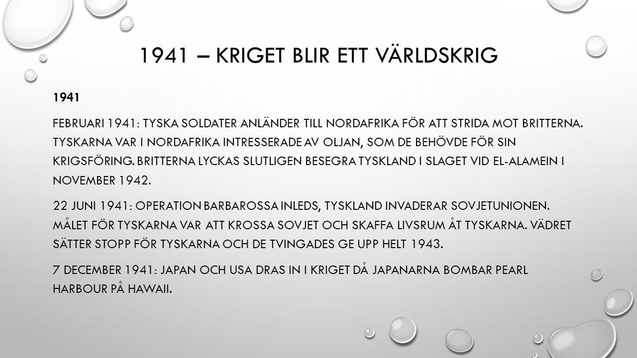 1941 – KRIGET BLIR ETT VÄRLDSKRIG 1941 FEBRUARI 1941: TYSKA SOLDATER ANLÄNDER TILL NORDAFRIKA FÖR ATT STRIDA MOT BRITTERNA.