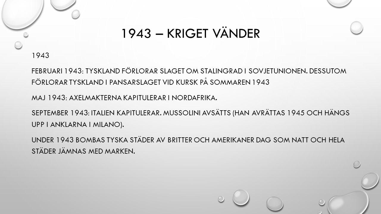 1943 – KRIGET VÄNDER 1943 FEBRUARI 1943: TYSKLAND FÖRLORAR SLAGET OM STALINGRAD I SOVJETUNIONEN.