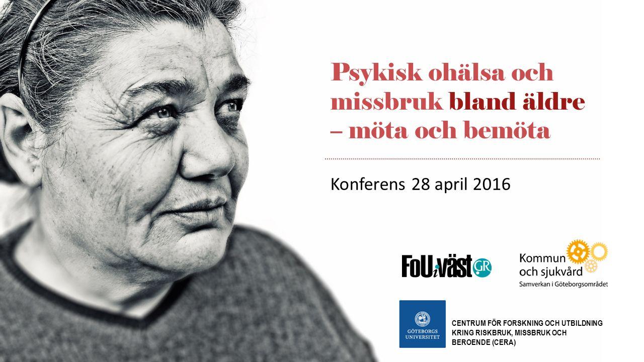 Konferens 28 april 2016 Psykisk ohälsa och missbruk bland äldre – möta och bemöta CENTRUM FÖR FORSKNING OCH UTBILDNING KRING RISKBRUK, MISSBRUK OCH BE