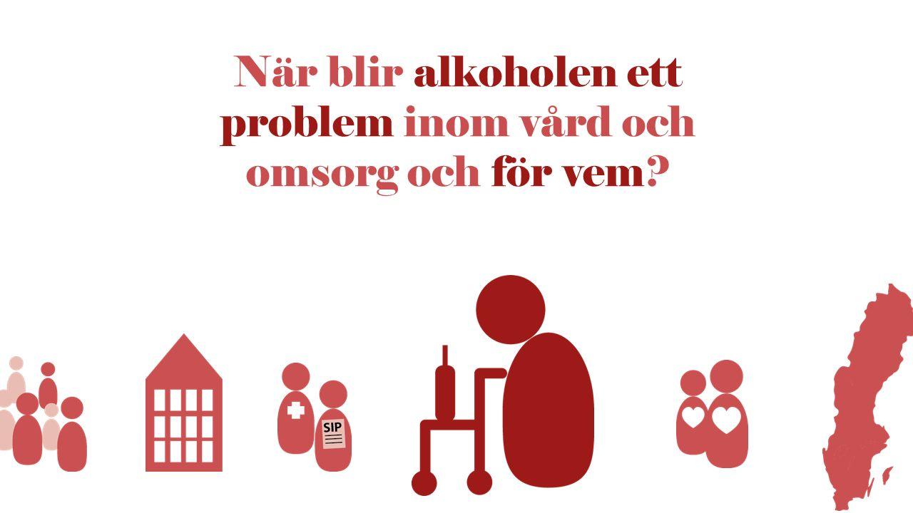 När blir alkoholen ett problem inom vård och omsorg och för vem?