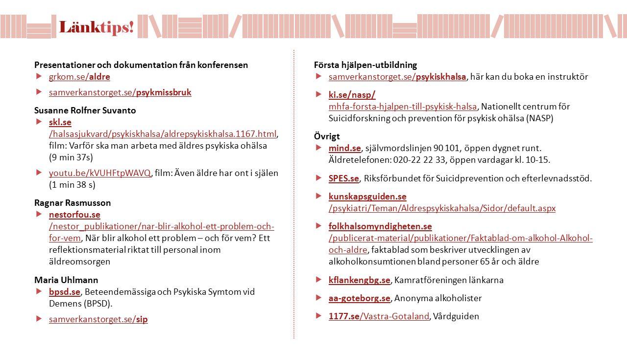 Presentationer och dokumentation från konferensen  grkom.se/aldre grkom.se/aldre  samverkanstorget.se/psykmissbruk samverkanstorget.se/psykmissbruk