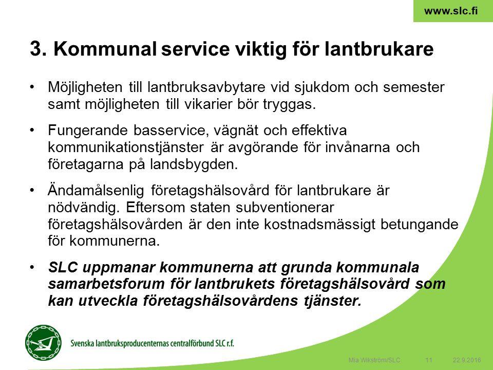 11 www.slc.fi Möjligheten till lantbruksavbytare vid sjukdom och semester samt möjligheten till vikarier bör tryggas.