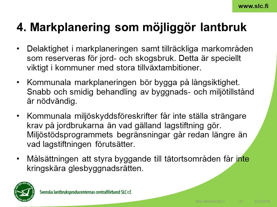 12 www.slc.fi Delaktighet i markplaneringen samt tillräckliga markområden som reserveras för jord- och skogsbruk.
