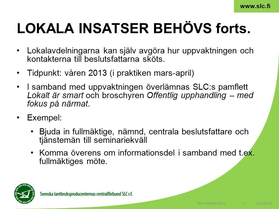 5 www.slc.fi Lokalavdelningarna kan själv avgöra hur uppvaktningen och kontakterna till beslutsfattarna sköts.