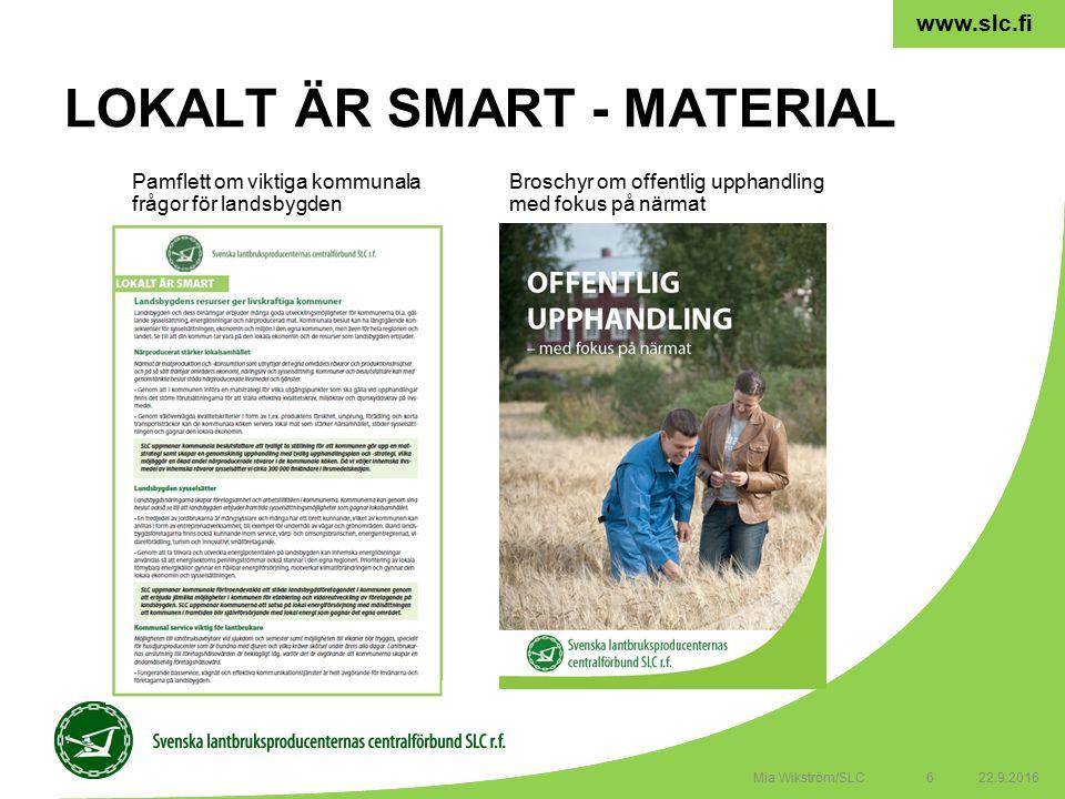 6 www.slc.fi LOKALT ÄR SMART - MATERIAL 22.9.20166Mia Wikström/SLC Pamflett om viktiga kommunala frågor för landsbygden Broschyr om offentlig upphandling med fokus på närmat