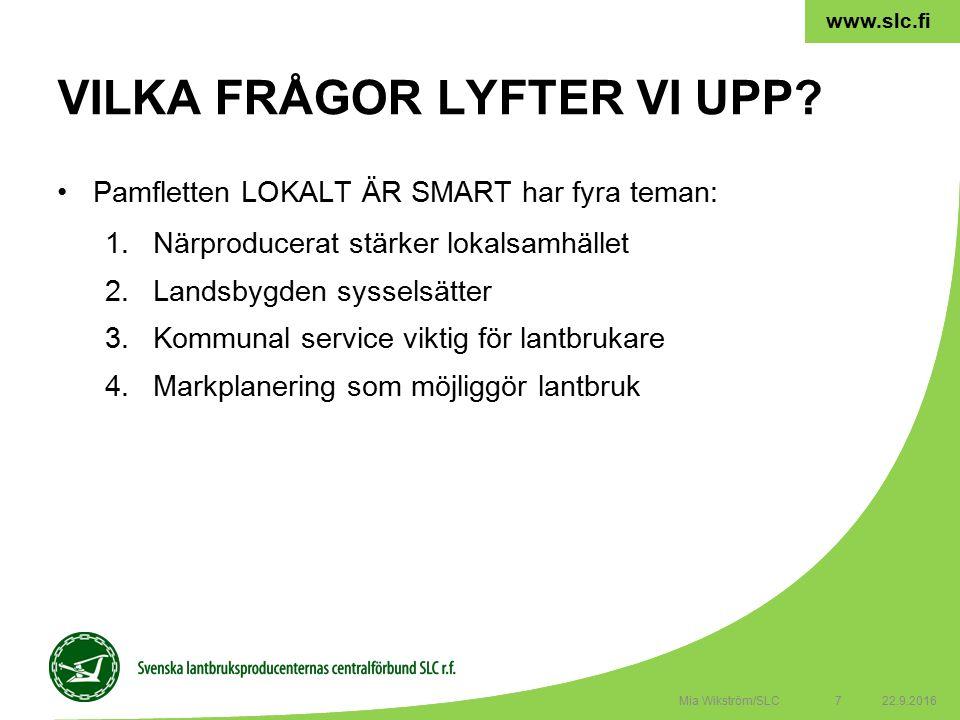 7 www.slc.fi Pamfletten LOKALT ÄR SMART har fyra teman: 1.Närproducerat stärker lokalsamhället 2.Landsbygden sysselsätter 3.Kommunal service viktig för lantbrukare 4.Markplanering som möjliggör lantbruk VILKA FRÅGOR LYFTER VI UPP.