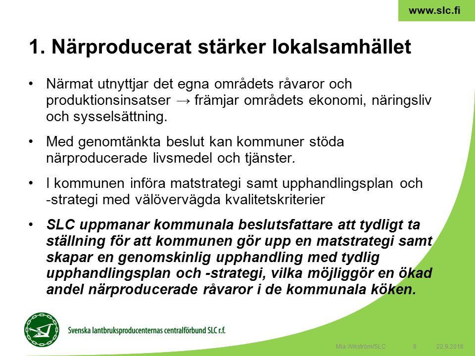 8 www.slc.fi Närmat utnyttjar det egna områdets råvaror och produktionsinsatser → främjar områdets ekonomi, näringsliv och sysselsättning.