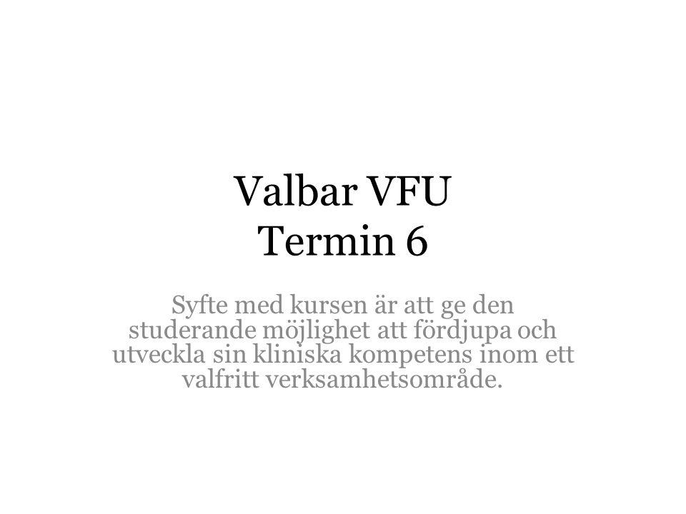 Valbar VFU Termin 6 Syfte med kursen är att ge den studerande möjlighet att fördjupa och utveckla sin kliniska kompetens inom ett valfritt verksamhetsområde.
