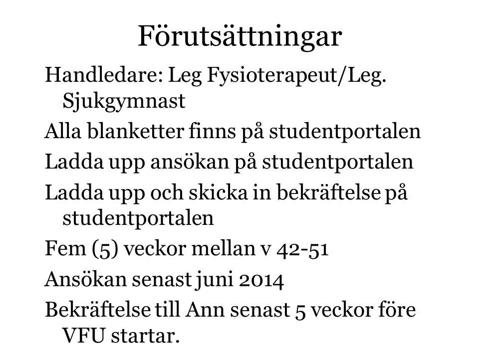 Förutsättningar Handledare: Leg Fysioterapeut/Leg. Sjukgymnast Alla blanketter finns på studentportalen Ladda upp ansökan på studentportalen Ladda upp