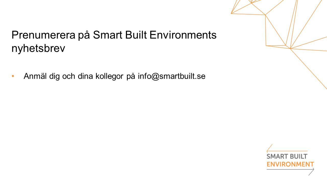 Prenumerera på Smart Built Environments nyhetsbrev Anmäl dig och dina kollegor på info@smartbuilt.se