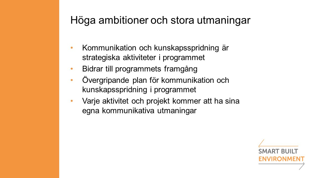 Höga ambitioner och stora utmaningar Kommunikation och kunskapsspridning är strategiska aktiviteter i programmet Bidrar till programmets framgång Övergripande plan för kommunikation och kunskapsspridning i programmet Varje aktivitet och projekt kommer att ha sina egna kommunikativa utmaningar