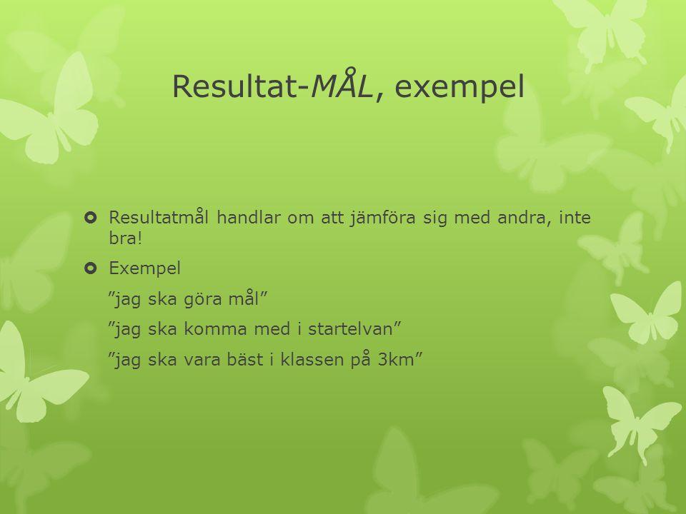 Resultat-MÅL, exempel  Resultatmål handlar om att jämföra sig med andra, inte bra.