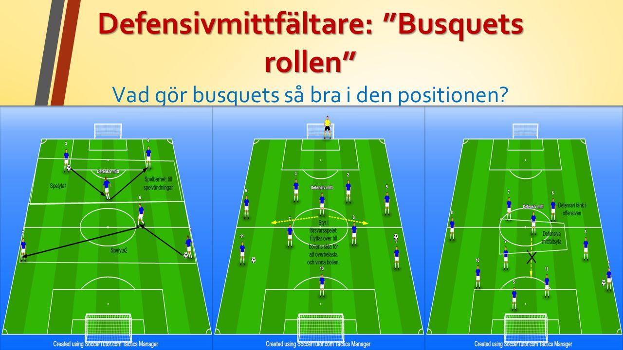 Defensivmittfältare: Busquets rollen Defensivmittfältare: Busquets rollen Vad gör busquets så bra i den positionen