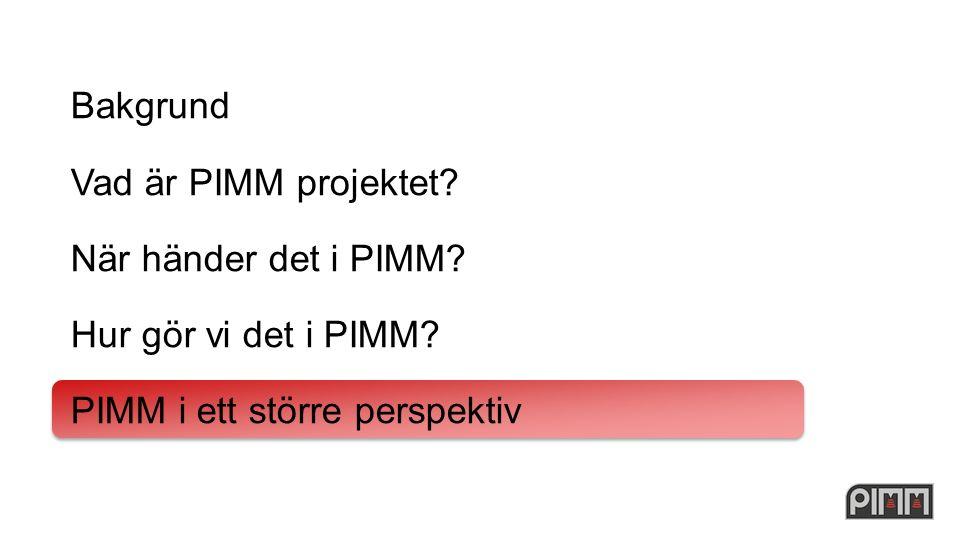 Bakgrund Vad är PIMM projektet. När händer det i PIMM.