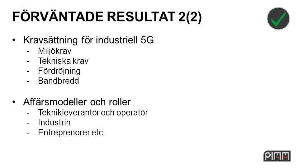 FÖRVÄNTADE RESULTAT 2(2) Kravsättning för industriell 5G -Miljökrav -Tekniska krav -Fördröjning -Bandbredd Affärsmodeller och roller -Teknikleverantör och operatör -Industrin -Entreprenörer etc.