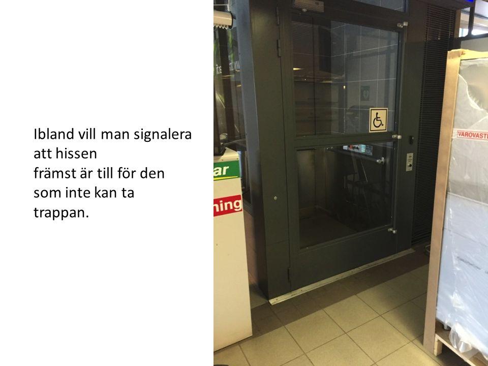 Ibland vill man signalera att hissen främst är till för den som inte kan ta trappan.