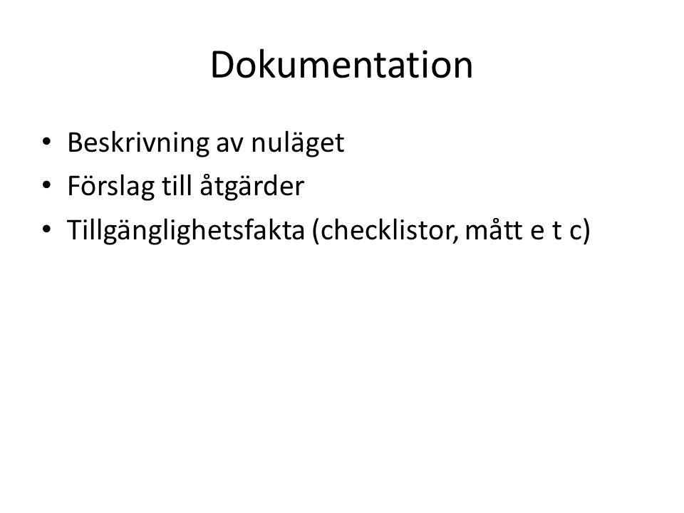 Dokumentation Beskrivning av nuläget Förslag till åtgärder Tillgänglighetsfakta (checklistor, mått e t c)