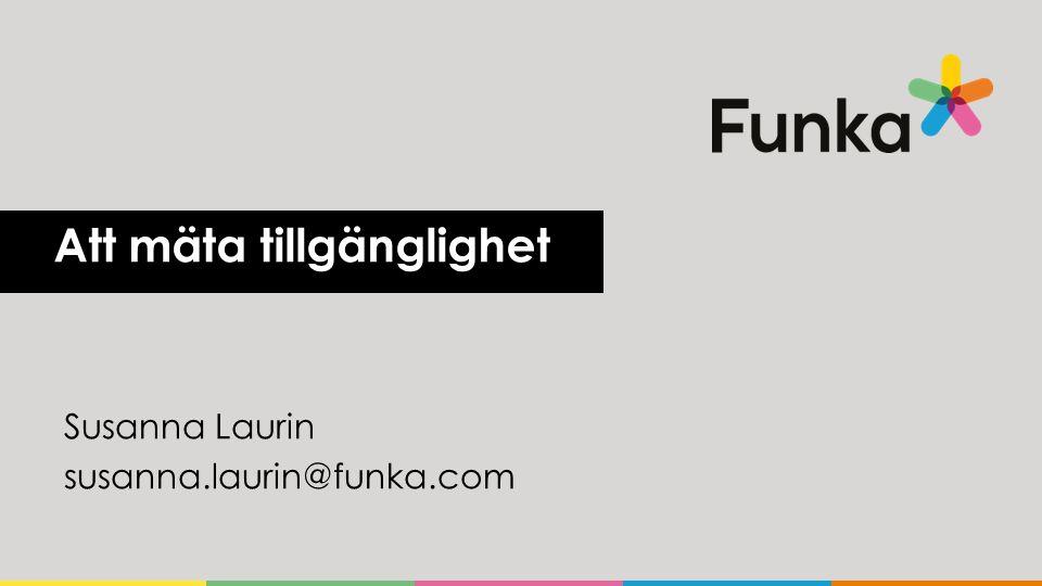 Funka Startades av funktionshinderrörelsen Privatägt bolag 2000 Oslo 2010 Madrid 2013