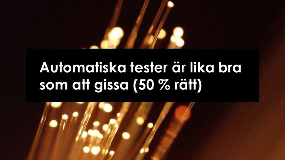 Automatiska tester är lika bra som att gissa (50 % rätt)
