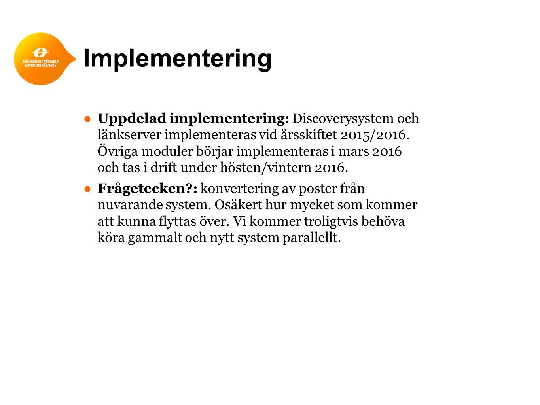Implementering ● Uppdelad implementering: Discoverysystem och länkserver implementeras vid årsskiftet 2015/2016.