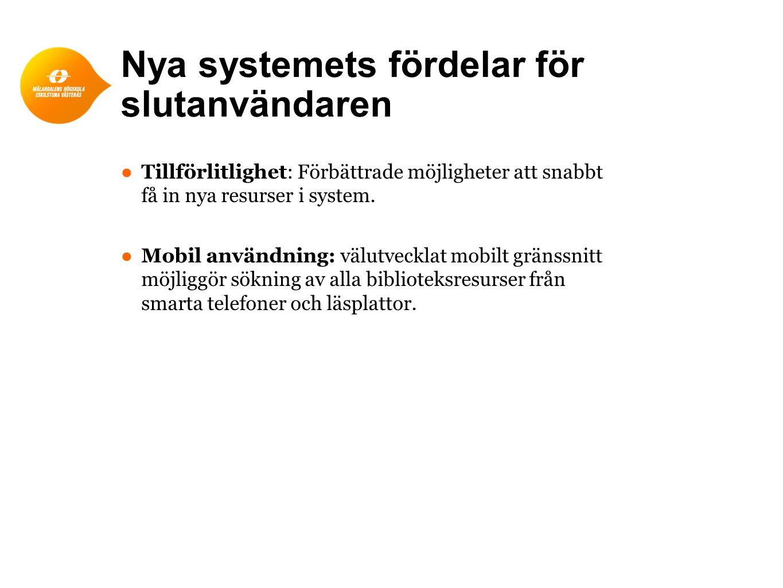 Nya systemets fördelar för slutanvändaren ● Tillförlitlighet: Förbättrade möjligheter att snabbt få in nya resurser i system.