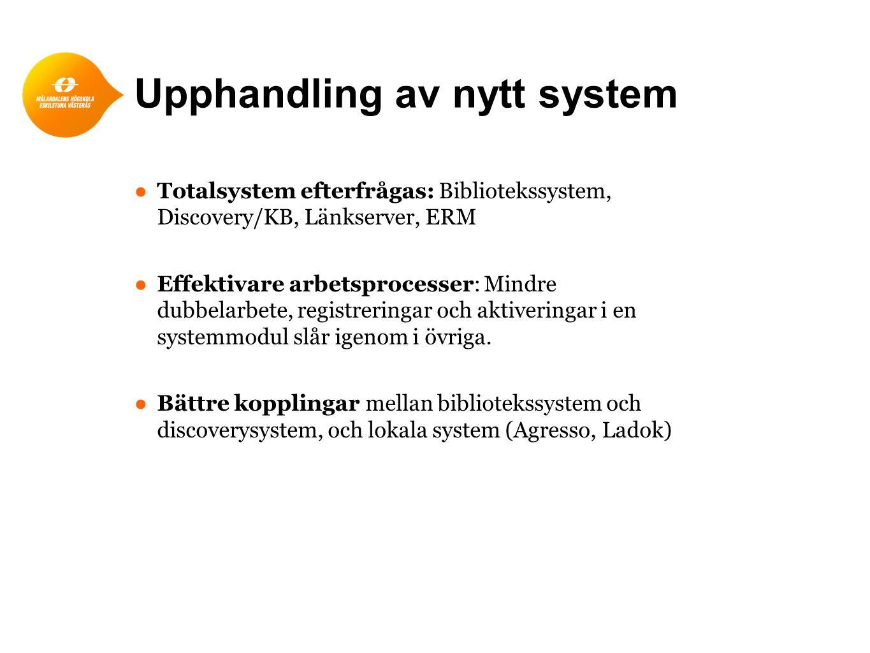 Upphandling av nytt system ● Totalsystem efterfrågas: Bibliotekssystem, Discovery/KB, Länkserver, ERM ● Effektivare arbetsprocesser: Mindre dubbelarbete, registreringar och aktiveringar i en systemmodul slår igenom i övriga.