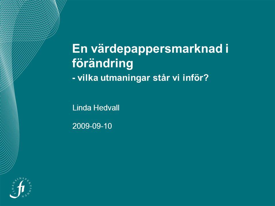 En värdepappersmarknad i förändring - vilka utmaningar står vi inför Linda Hedvall 2009-09-10