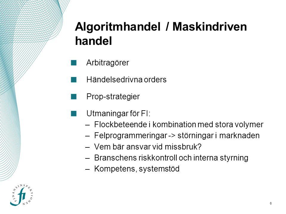 6 Algoritmhandel / Maskindriven handel logga Arbitragörer Händelsedrivna orders Prop-strategier Utmaningar för FI: –Flockbeteende i kombination med stora volymer –Felprogrammeringar -> störningar i marknaden –Vem bär ansvar vid missbruk.