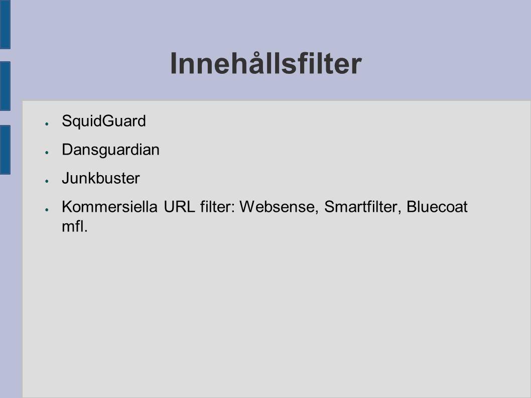 Innehållsfilter ● SquidGuard ● Dansguardian ● Junkbuster ● Kommersiella URL filter: Websense, Smartfilter, Bluecoat mfl.