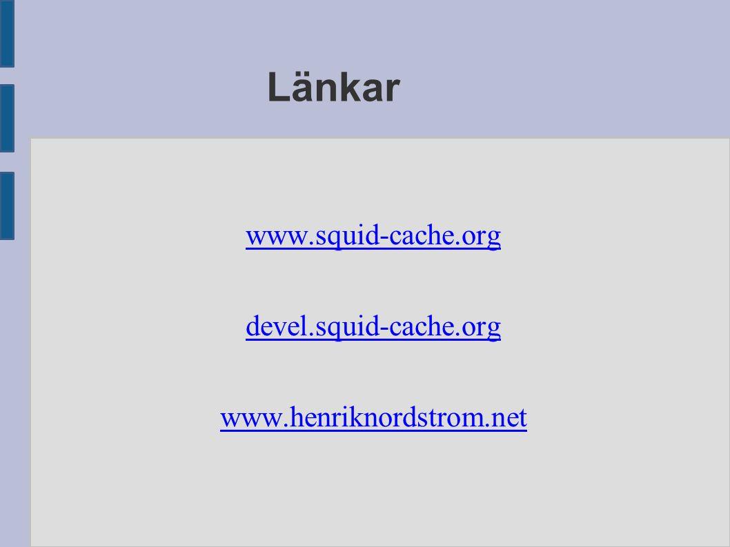 Länkar www.squid-cache.org devel.squid-cache.org www.henriknordstrom.net