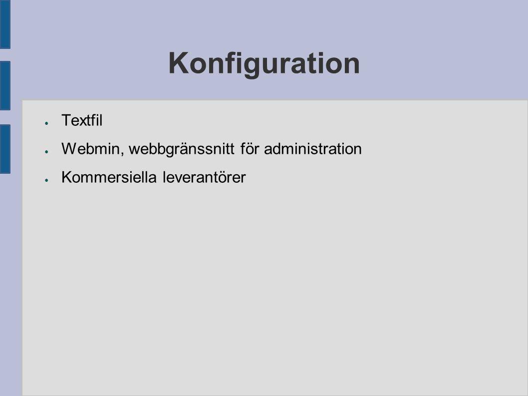Konfiguration ● Textfil ● Webmin, webbgränssnitt för administration ● Kommersiella leverantörer