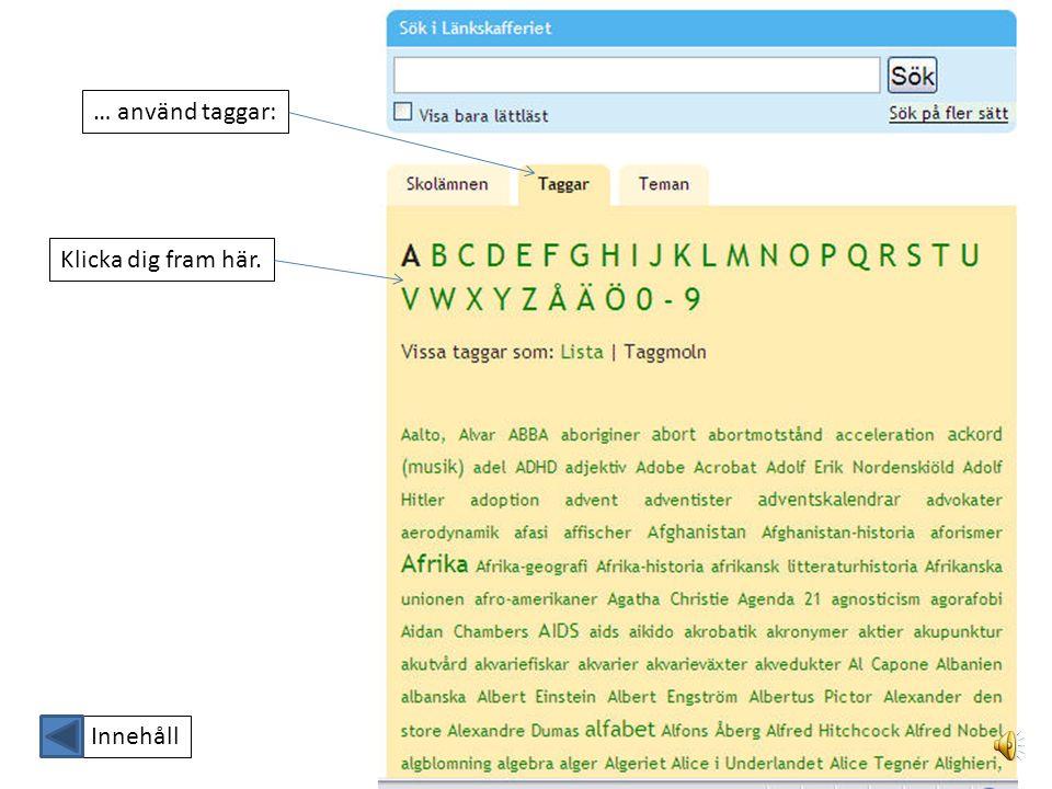 Det finns olika sätt att hitta i Länkskafferiet: Använd egna sökord… …klicka på ett ämne… … eller… Innehåll