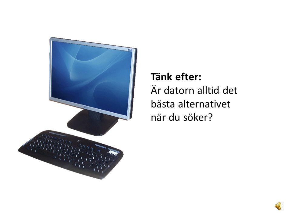 Tänk efter: Är datorn alltid det bästa alternativet när du söker?