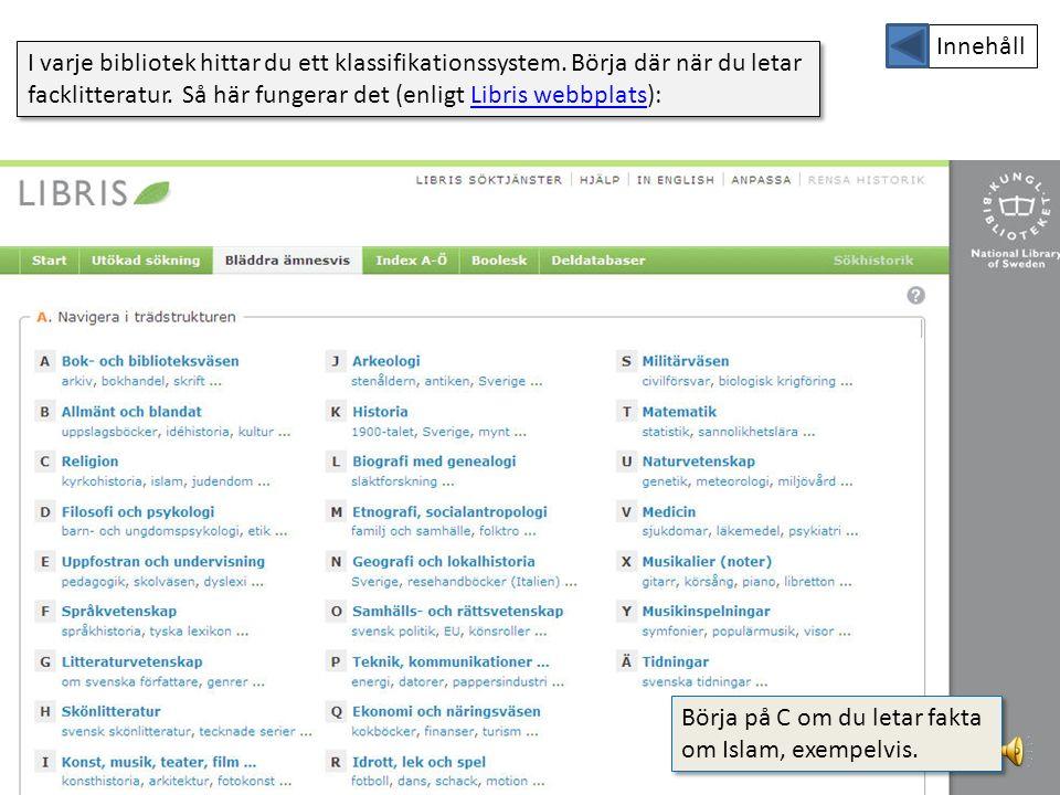 Använd facklitteraturens sak- och personregister Exempel: du vill veta mer om författaren August Strindberg.