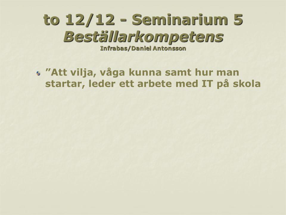 """to 12/12 - Seminarium 5 Beställarkompetens Infrabas/Daniel Antonsson """"Att vilja, våga kunna samt hur man startar, leder ett arbete med IT på skola"""