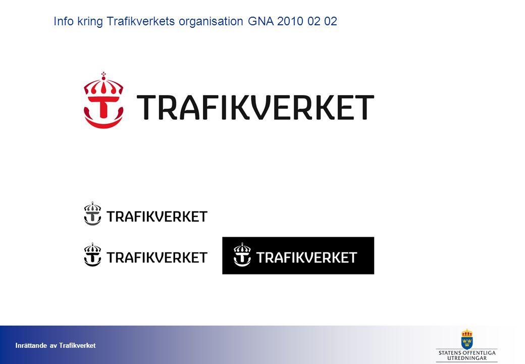 Inrättande av Trafikverket 1 Info kring Trafikverkets organisation GNA 2010 02 02