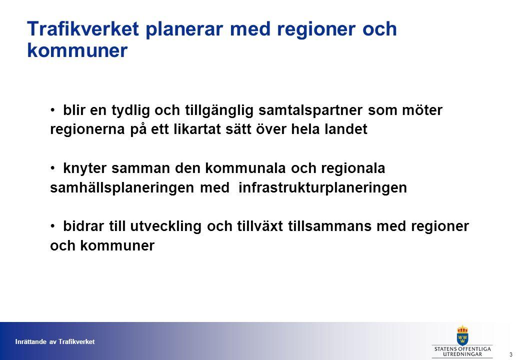 Inrättande av Trafikverket 3 blir en tydlig och tillgänglig samtalspartner som möter regionerna på ett likartat sätt över hela landet knyter samman den kommunala och regionala samhällsplaneringen med infrastrukturplaneringen bidrar till utveckling och tillväxt tillsammans med regioner och kommuner Trafikverket planerar med regioner och kommuner