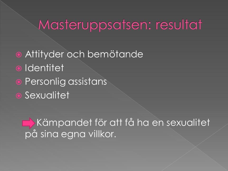  Attityder och bemötande  Identitet  Personlig assistans  Sexualitet Kämpandet för att få ha en sexualitet på sina egna villkor.