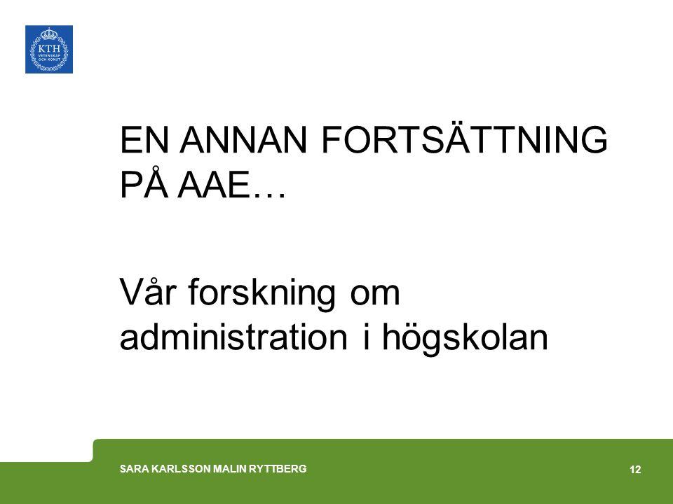 EN ANNAN FORTSÄTTNING PÅ AAE… Vår forskning om administration i högskolan 12 SARA KARLSSON MALIN RYTTBERG