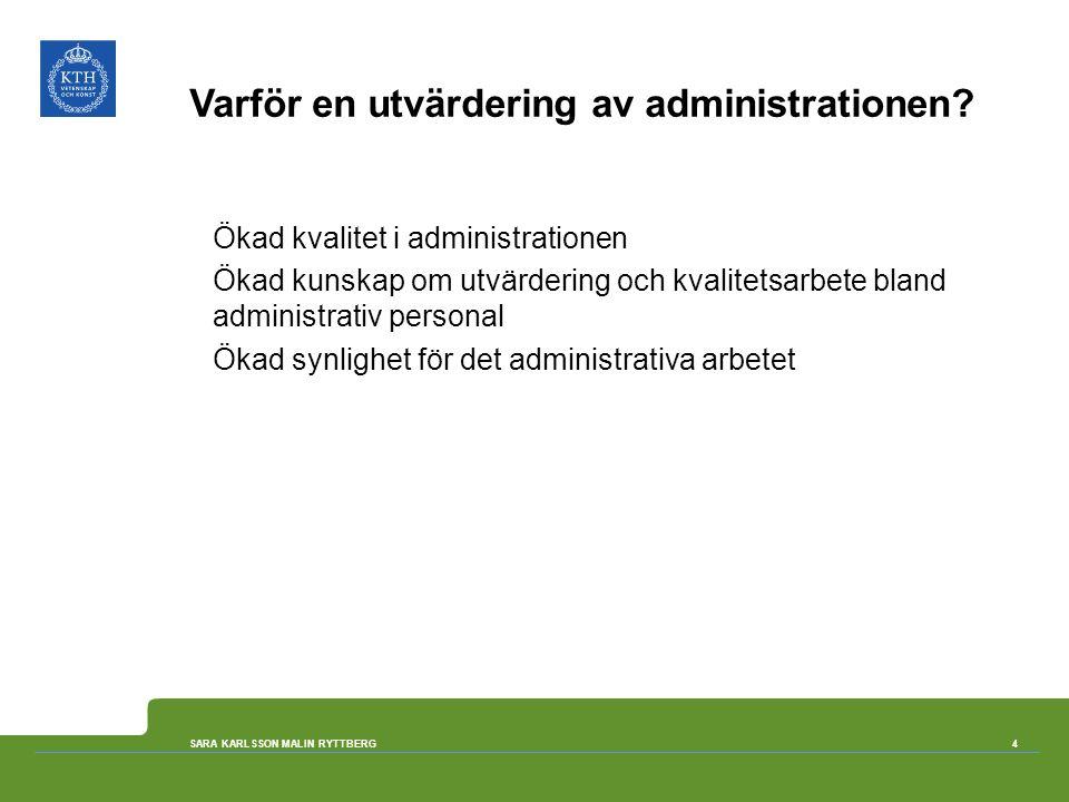 Varför en utvärdering av administrationen? Ökad kvalitet i administrationen Ökad kunskap om utvärdering och kvalitetsarbete bland administrativ person