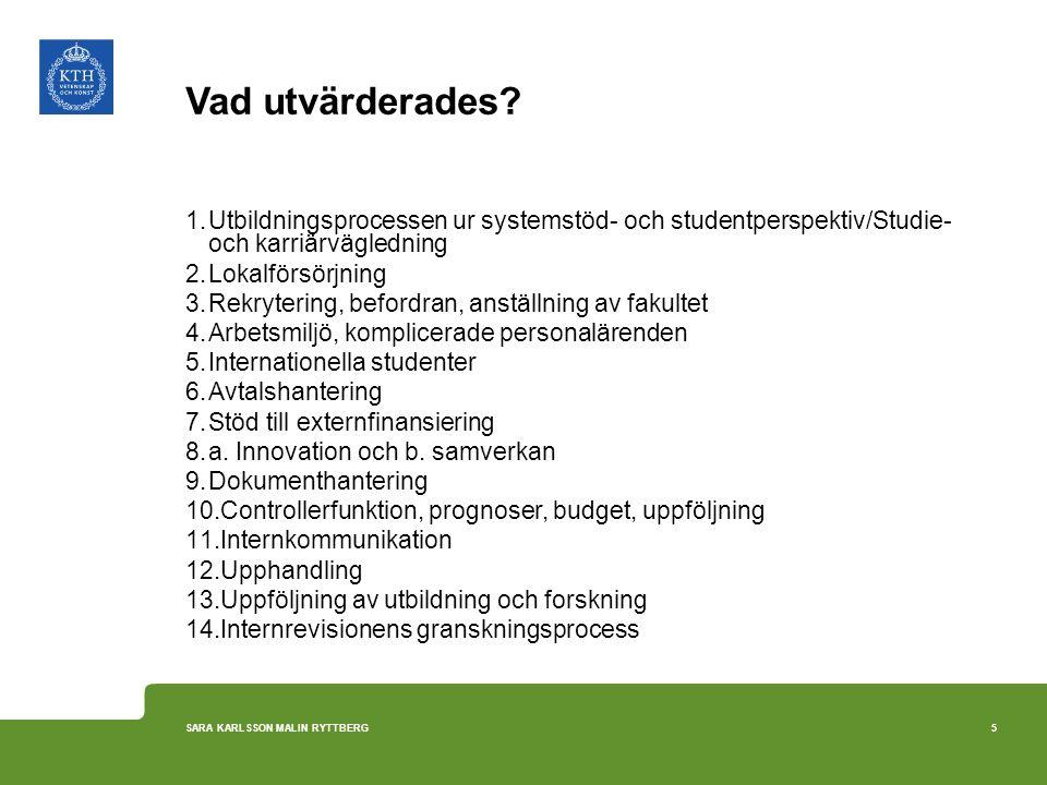 Vad utvärderades? 1.Utbildningsprocessen ur systemstöd- och studentperspektiv/Studie- och karriärvägledning 2.Lokalförsörjning 3.Rekrytering, befordra