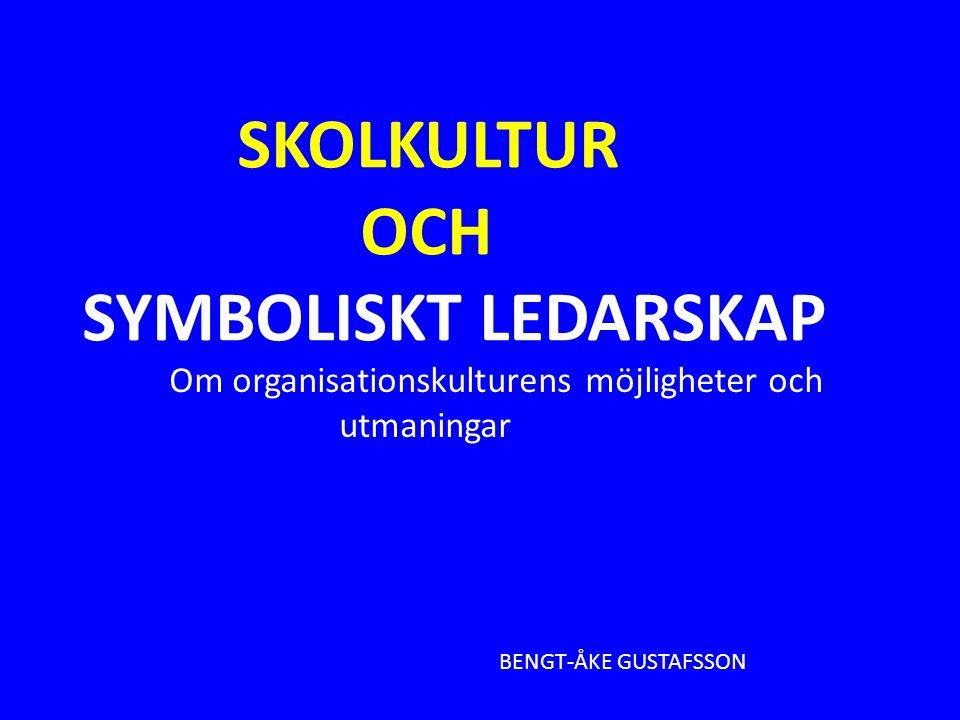 SKOLKULTUR OCH SYMBOLISKT LEDARSKAP BENGT-ÅKE GUSTAFSSON Om organisationskulturens möjligheter och utmaningar