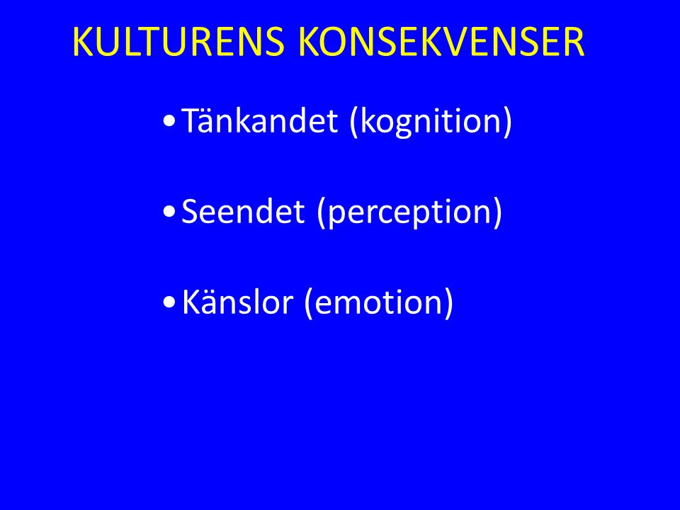 KULTURENS KONSEKVENSER Tänkandet (kognition) Seendet (perception) Känslor (emotion)