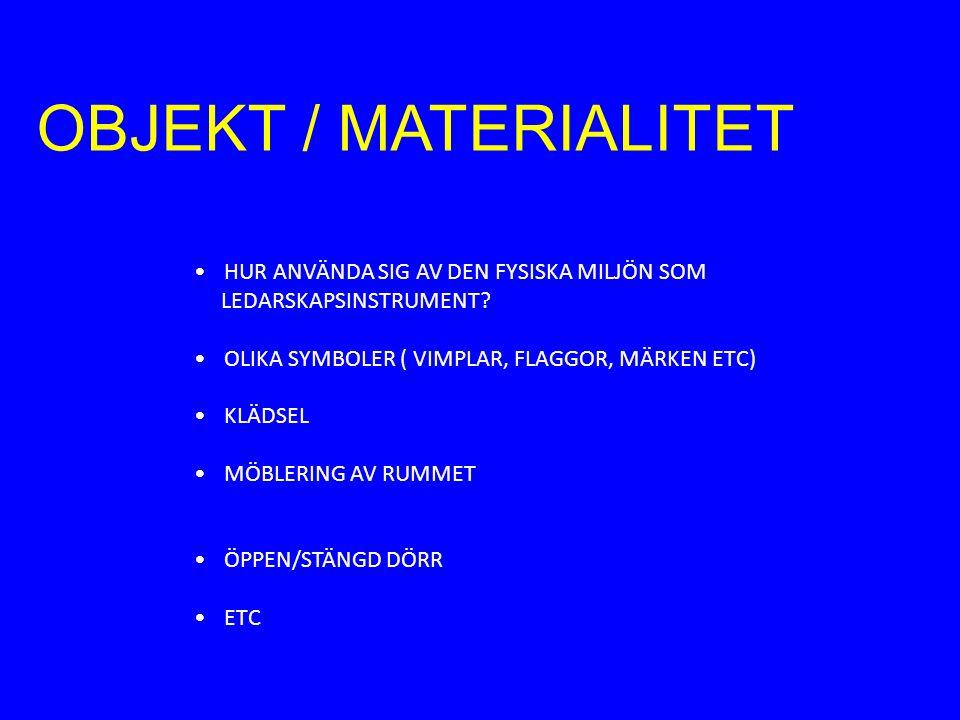 OBJEKT / MATERIALITET HUR ANVÄNDA SIG AV DEN FYSISKA MILJÖN SOM LEDARSKAPSINSTRUMENT.