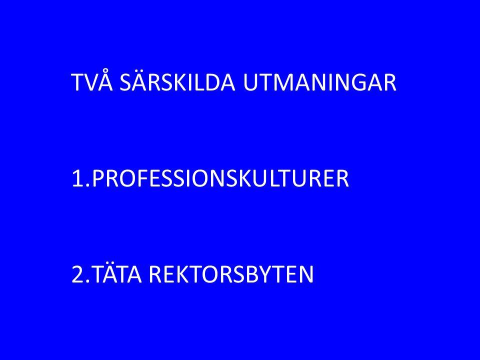 TVÅ SÄRSKILDA UTMANINGAR 1.PROFESSIONSKULTURER 2.TÄTA REKTORSBYTEN