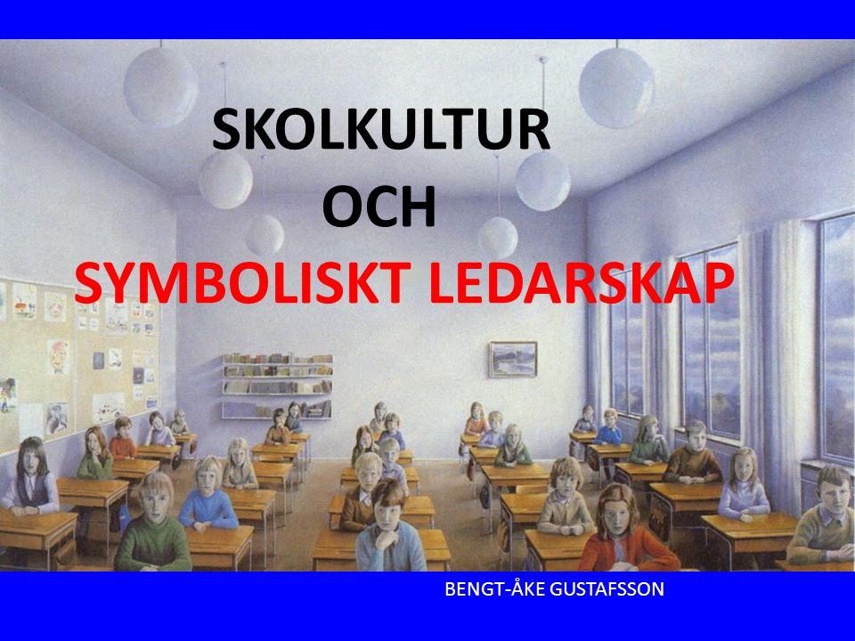 SKOLKULTUR OCH SYMBOLISKT LEDARSKAP BENGT-ÅKE GUSTAFSSON