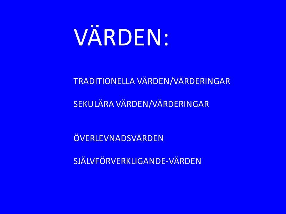 VÄRDEN: TRADITIONELLA VÄRDEN/VÄRDERINGAR SEKULÄRA VÄRDEN/VÄRDERINGAR ÖVERLEVNADSVÄRDEN SJÄLVFÖRVERKLIGANDE-VÄRDEN
